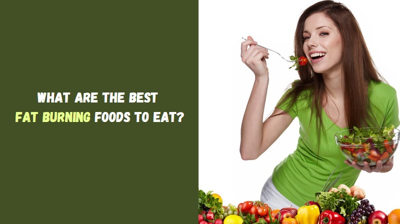 What Are The Best Fat Burning Foods to Eat
